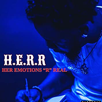 """H.E.R.R Her Emotions """"R"""" Real"""