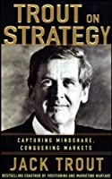 Trout on Strategy: Capturing Mindshare, Conquering Markets