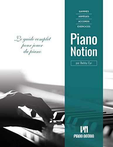 Gammes, arpèges, accords, exercices par Piano Notion: Le guide complet pour jouer du piano (Méthode Piano Notion / Français)