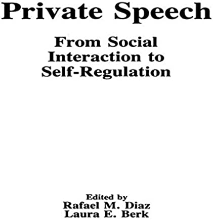 Private Speech: From Social Interaction To Self-regulation