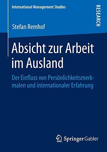 Absicht zur Arbeit im Ausland: Der Einfluss von Persönlichkeitsmerkmalen und internationaler Erfahrung (International Management Studies)