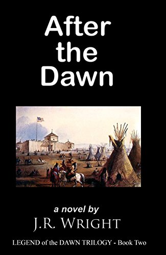 AFTER THE DAWN  (BOOK TWO of the frontier trilogy LEGEND of the DAWN) by [J. R. WRIGHT, Mia Manns]