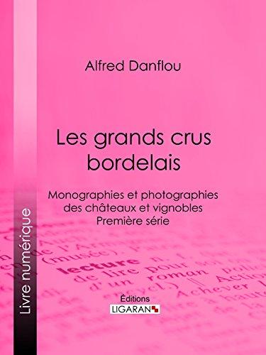 Les grands crus bordelais : monographies et photographies des châteaux et vignobles: Première série (French Edition)
