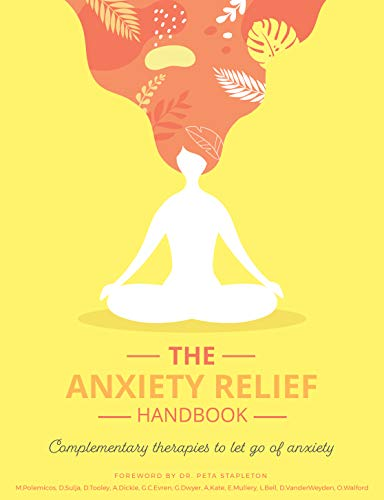 The Anxiety Relief Handbook: Complementary therapies to let go of anxiety
