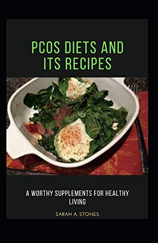 PCOS DIETS AND ITS RECIPES: Worthy Supplements for Healthy Living