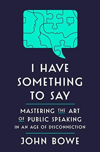 Compare Textbook Prices for I Have Something to Say: Mastering the Art of Public Speaking in an Age of Disconnection  ISBN 9781400062102 by Bowe, John