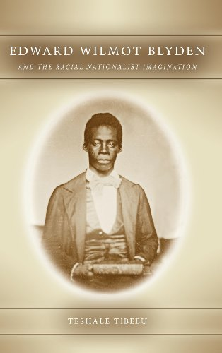 Edward Wilmot Blyden and the Racial Nationalist Imagination (Rochester Studies in African History and the Diaspora) (Volume 56)