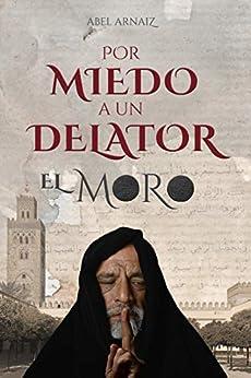 [Abel Arnaiz]のPor miedo a un delator: EL MORO (Spanish Edition)