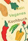 Mein veganes Rezeptbuch | für meine besten Rezepte: Kochbuch zum selber schreiben | 60 schöne Vorlagen zum eintragen | A5