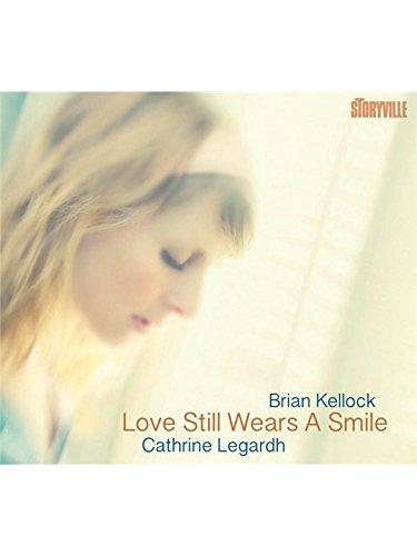 LEGARDH CATHRINE - BRIAN KELLOCK-Love Still Wears A Smile