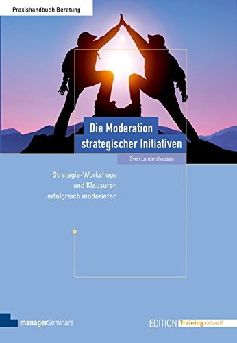 Die Moderation strategischer Initiativen (Edition Training aktuell)
