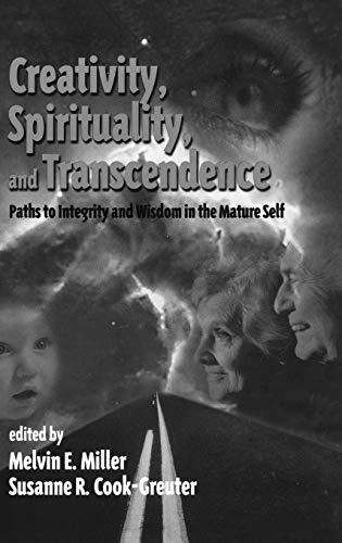 Creativity, Spirituality, and Transcendence: Paths to Integrity and Wisdom in the Mature Self (Publications in Creativity Research)