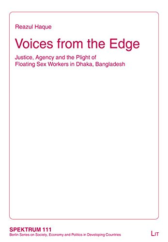 Voices from the Edge. Justice, Agency and the Plight of Floating Sex Workers in Dhaka, Bangladesh (Spektrum: Berlin Series on Society, Economy and Politics in Developing Countries, Band 111)