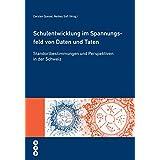 Schulentwicklung im Spannungsfeld von Daten und Taten (E-Book): Standortbestimmungen und Perspektiven in der Schweiz (German Edition)