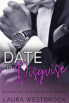 Date in Disguise: A Sweet Billionaire Romance (Billionaires of Brighton City Book 1) by [Laura Westbrook]