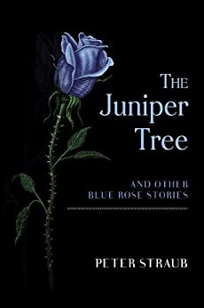 The Juniper Tree and Other Blue Rose Stories by [Peter Straub]