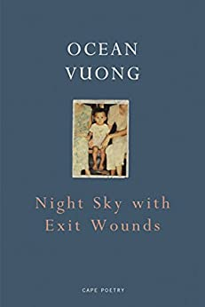 Night Sky with Exit Wounds by [Ocean Vuong]