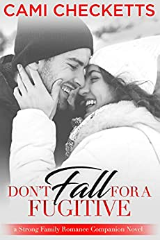 Don't Fall for a Fugitive (Strong Family Romance Book 3) by [Cami Checketts]