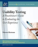 Usability Testing: A Practitioner's Guide to Evaluating the User Experience (Synthesis Lectures on Human-centered Informatics)