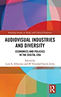 Audio-Visual Industries and Diversity: Economics and Policies in the Digital Era (Routledge Studies in Media and Cultural Industries)