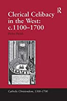 Clerical Celibacy in the West: c.1100-1700 (Catholic Christendom, 1300-1700)