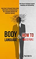 Body Language: Learn How to Persuade People Using Mind Control, Nlp Manipulation, Cbt, Persuasion Methods and Subliminal Hypnosis (With Secret Techniques Against Deception and Brainwashing)
