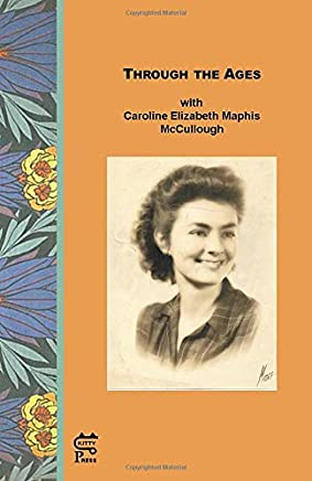 Through The Ages: with Caroline Elizabeth Maphis McCullough