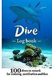 Dive Log Book: Scuba Diving Logbook, 100 dives, for training, certification and fun (scuba diving accessories women men kid)