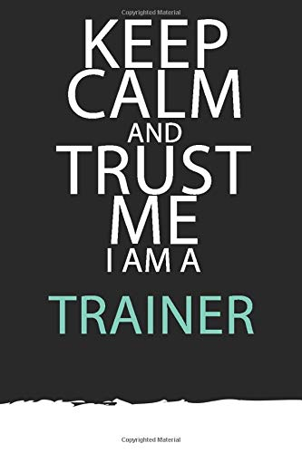 Trainer : KEEP CALM AND TRUST ME I'M A Trainer Unique customized Gift for Trainer - Thoughtful Cool Present for Trainer ( Trainer gift journal): Thank You Gift for Trainer