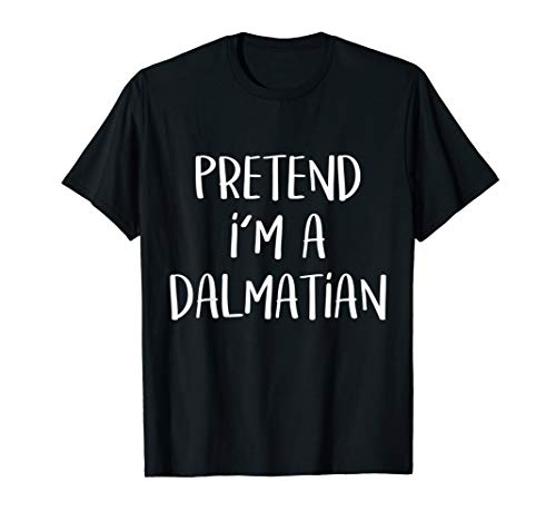 Pretend I'm A Dalmatian Costume Funny Halloween Party T-Shirt
