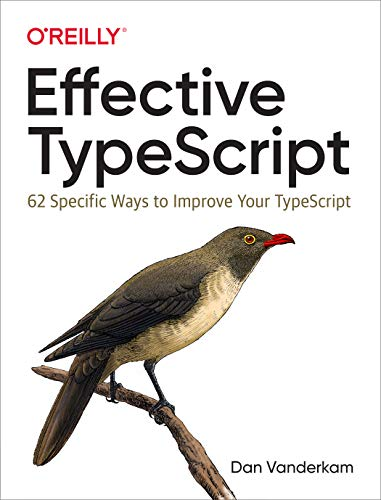 Effective TypeScript: 62 Specific Ways to Improve Your TypeScript (English Edition)