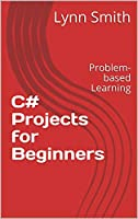 C# Projects for Beginners: Problem-based Learning Front Cover