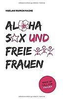 Aloha Sex und freie Frauen: Wake up Call fuer Frauen