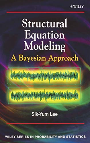 Structural Equation Modelling: A Bayesian Approach (Wiley Series in Probability and Statistics)