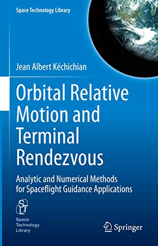 Orbital Relative Motion and Terminal Rendezvous: Analytic and Numerical Methods for Spaceflight Guidance Applications (Space Technology Library Book 39) (English Edition)