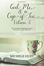 God, Me, & a Cup of Tea, Volume 3: 101 devotional readings to savor during your time with God