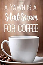 A Yawn Is A Silent Scream For Coffee: Perfect gift for coffee lovers handy 6x9 glossy notebook journal