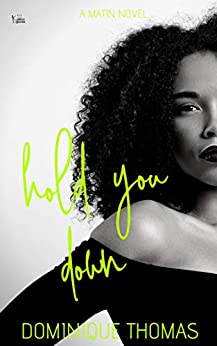 Hold You Down: A Matin Novel by [Dominique Thomas]
