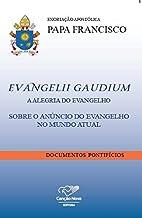 Exortação Apostólica Evangelii Gaudium - A Alegria Do Evangelho: Sobre O Anúncio Do Evangelho No Mundo Atual