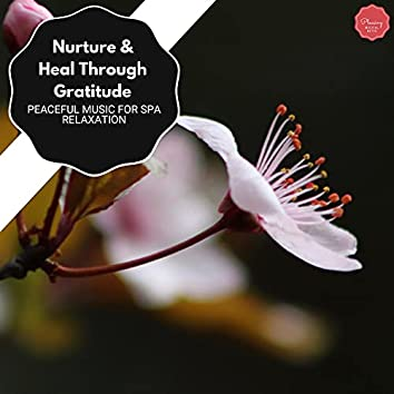 Nurture & Heal Through Gratitude - Peaceful Music For Spa Relaxation