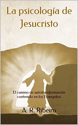 La psicología de Jesucristo: El camino de autotransformaci
