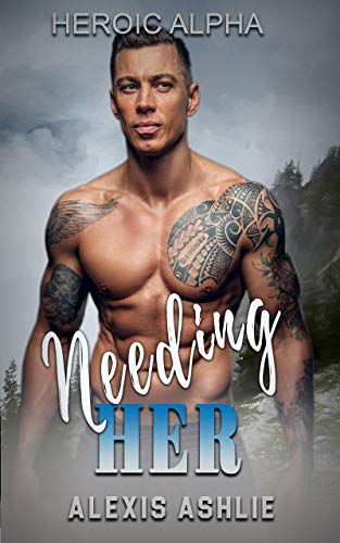 Needing Her (Heroic Alpha Book 1)