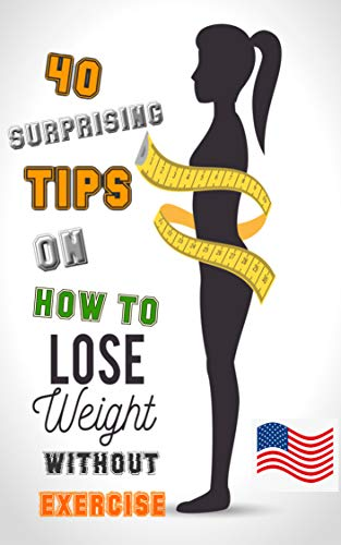 How To Lose Weight Without Exercise 40 Surprising Ways To Lose Weight Without Exercise Kindle Edition By Gregory Mandy Health Fitness Dieting Kindle Ebooks Amazon Com
