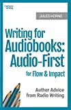 Writing for Audiobooks: Audio-First for Flow and Impact: Author Advice from Radio Writing: Audio-First for Flow & Impact: Author Advice from Radio Writing: 3 (Method Writing)