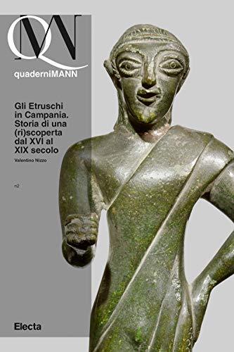 Gli Etruschi in Campania. Storia di una (ri)scoperta dal XVI al XIX secolo