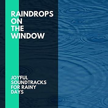 Raindrops on the Window - Joyful Soundtracks for Rainy Days