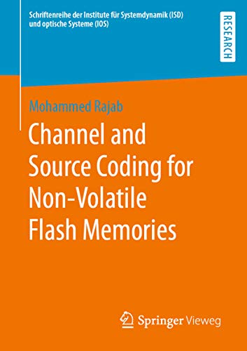 Channel and Source Coding for Non-Volatile Flash Memories (Schriftenreihe der Institute für Systemdynamik (ISD) und optische Systeme (IOS)) (English Edition)
