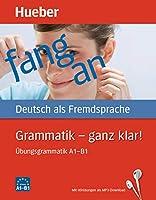 Grammatik - ganz klar!: Deutsch als Fremdsprache / Uebungsgrammatik A1-B1 mit Audios online