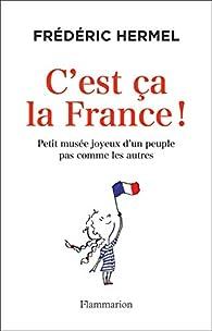 C'est ça la France! Petit musée joyeux d'un peuple pas comme les autres par Frédéric Hermel