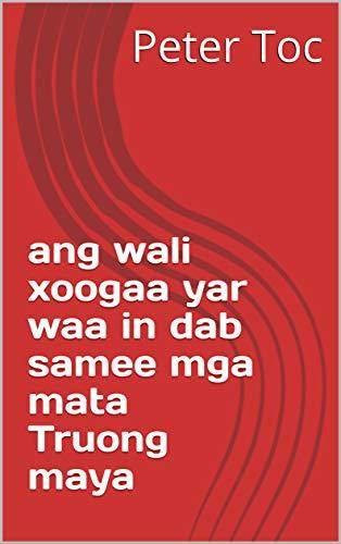 ang wali xoogaa yar waa in dab samee mga mata Truong maya (Italian Edition)